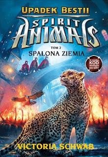 """""""Spirit Animals. Upadek Bestii. Spalona Ziemia"""" Victoria Schwab"""