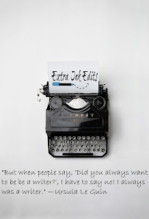 "Image of Ursula Le Guin quotation, ""But when people say, 'Did you always want to be a writer?', I have to say no! I always was a writer."" from Extra Ink Edits, Provider of Editing Services for Writers on Blog Post"