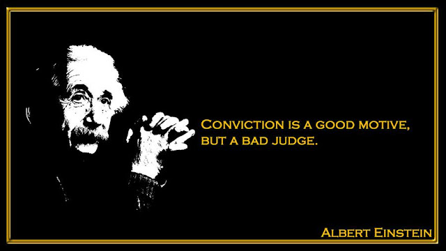 Conviction is a good motive but a bad judge Albert Einstein quotes