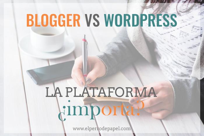 #Blogger versus #Wordpress: ¿La plataforma importa?
