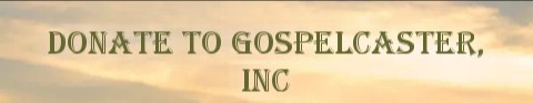 Help Us Keep Gospelcaster, Inc... Click The Image Below