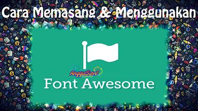 Cara Memasang dan Menggunakan Font Awesome Di Blog