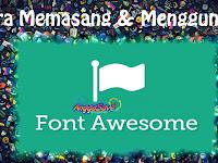Cara Memasang dan Menggunakan Font Awesome Di Blog - Memanggil Ikon