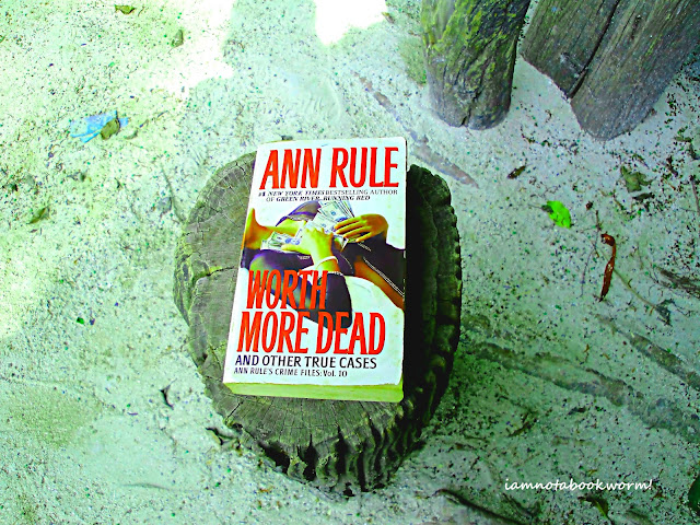 Worth More Dead and Other True Cases (Crime Files #10) by Ann Rule | A Book Review by iamnotabookworm!