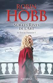 Tome 5 du Fou et de l'Assassin de Robin Hobb, édité chez Pygmalion. FitzChevalerie, Le Fou, Abeille, Loinvoyant. CastelCerf