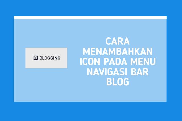 Cara Menambahkan Icon Pada Menu Navigasi Bar Blog