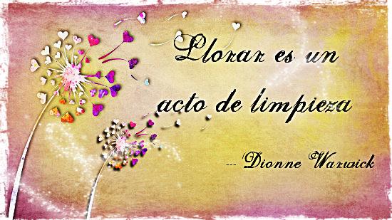 Llorar es un acto de limpieza.  ~Dionne Warwick