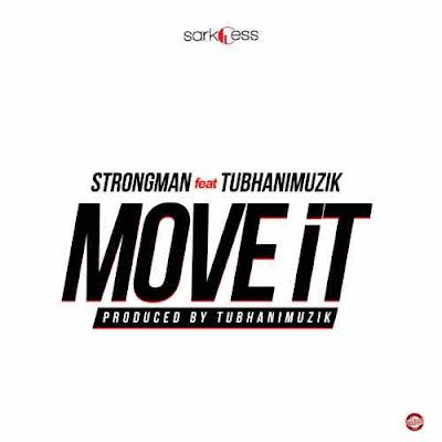 Strongman Feat TubhaniMuzik – Move It (Prod. by TubhaniMuzik )