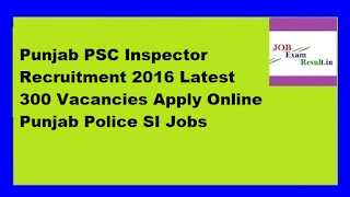 Punjab PSC Inspector Recruitment 2016 Latest 300 Vacancies Apply Online Punjab Police SI Jobs