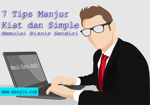 7 Tips Manjur dan Simple Memulai Bisnis Sendiri
