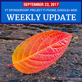 Weekly Update - September 23, 2017: YouTube Sponsorship, Project Fi Phone, Google+ Bulk Moderation