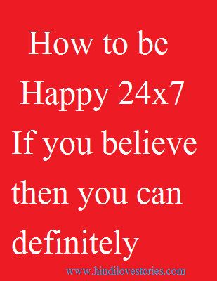 How to be happy 24x7