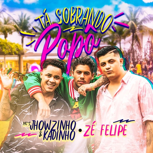 Baixar Tá Sobrando Popô - MCs Jhowzinho e Kadinho Part. Zé Felipe  Mp3