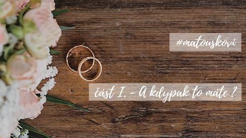 WEDDING | #matouskovi část I. - A KDYPAK TO MÁTE?