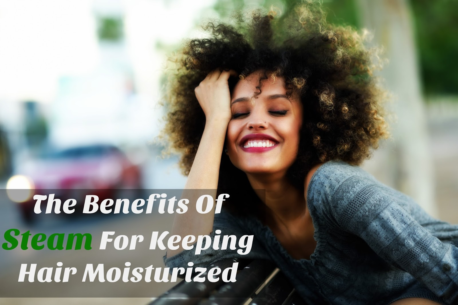 The benefits of steam for keeping hair moisturized