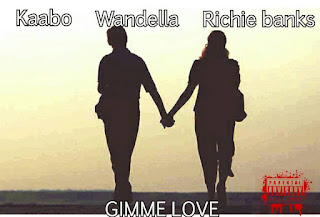 Kaabo ft Wandella & Richie banks -Gimme Love