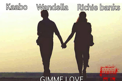 [Song] : Kaabo ft Wandella & Richie banks - Gimme Love