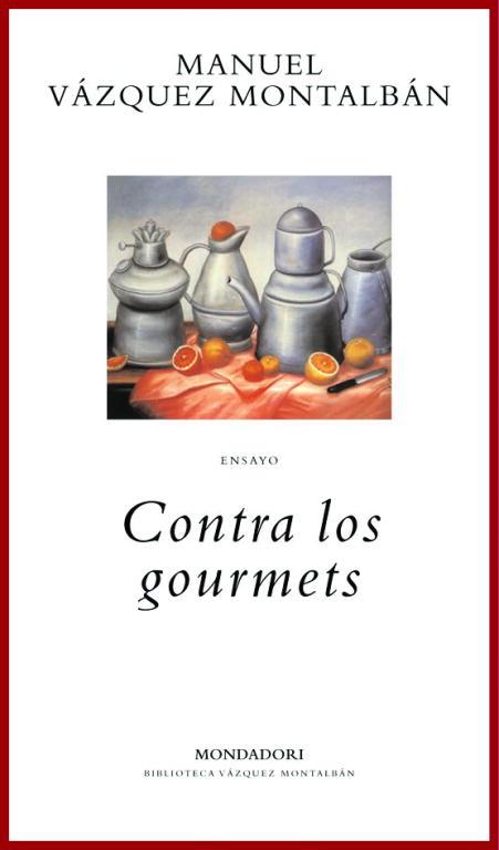Contra los gourmets – Manuel Vázquez Montalbán
