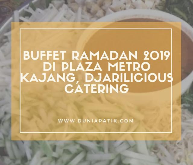 BUFFET RAMADAN 2019 DI PLAZA METRO KAJANG, DJARILICIOUS CATERING