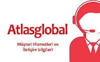 Atlasglobal müşteri hizmetleri ve iletişim bilgileri