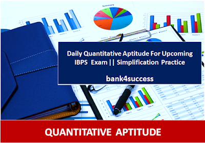 Daily Quantitative Aptitude Quiz on Simplification & Approximation