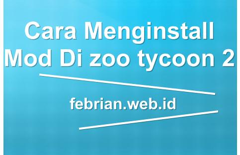 Cara Menginstall Mod Di zoo tycoon 2