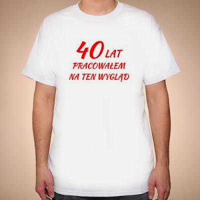 koszulka 40 lat pracowałem na ten wygląd