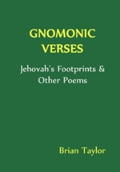 GNOMONIC VERSES: Jehovah's Footprints & Other Poems by Brian Taylor