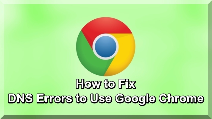 How to Fix DNS Errors to Use Google Chrome
