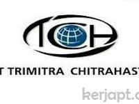 Lowongak Kerja PT TRIMITRA CHITRAHASTA