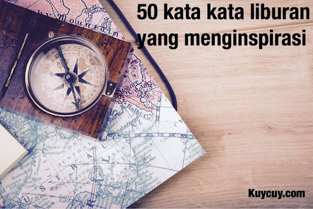 50 Kata Kata Liburan untuk Inpirasi Wisata