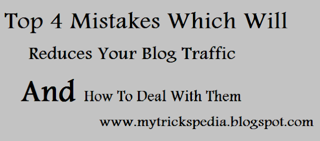 Top 4 Mistakes Which Will Reduces Your Blog Traffic and How To Deal With Them