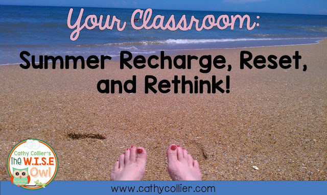 Summer is the perfect time to recharge, reset, and rethink your classroom!  Think about what is working and what isn't working.