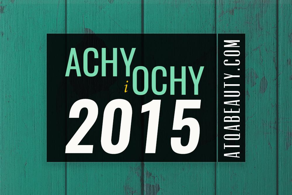 Achy i Ochy 2015, czyli najlepsze z najlepszych