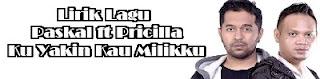 Lirik Lagu Paskal ft Pricilla - Ku Yakin Kau Milikku