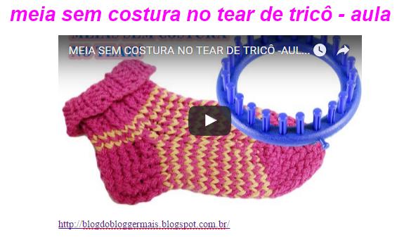 http://blogdobloggermais.blogspot.com.br/2016/05/meia-sem-costura-no-tear-de-trico-aula.html