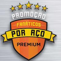 Promoção Fanáticos por Aço Premium fanaticosporaco.com.br