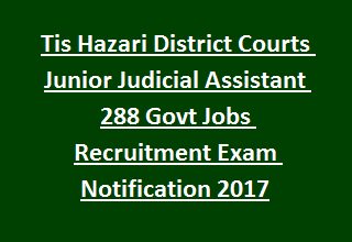 Tis Hazari District Courts Junior Judicial Assistant 288 Govt Jobs Recruitment Exam Notification 2017