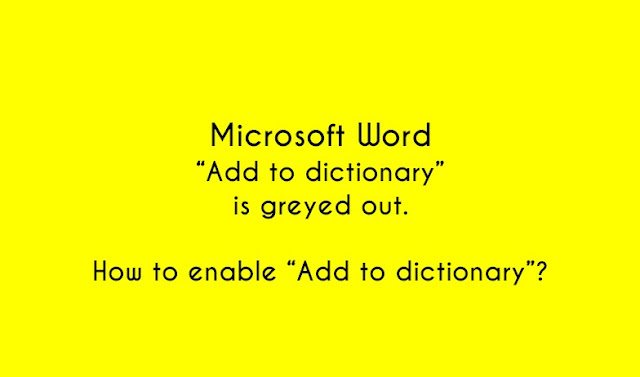 how to enable add to dictionary in microsoft word Microsoft Word Add to dictionary is greyed out. How to enable Add to dictionary in Microsoft Word?
