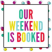 Our Weekend is Booked