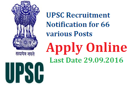 UPSC Recruitment Notification for 66 Various Posts Apply Online | Union Public Service Commission is inviting Online Application for 66 various vacancies Candidates are requested to apply only Online against this advertisement on the Online Recruitment Application (ORA) website http://www.upsconline.nic.in and NOT write   to the Commission for Application forms. They are also requested to go through carefully   the details of posts and instructions published below as well as on the website http://www.upsconline.nic.in.  ADVERTISEMENT NO. 16/2016 UNION PUBLIC SERVICE COMMISSION INVITES ONLINE RECRUITMENT APPLICATIONS  (ORA*) FOR RECRUITMENT BY SELECTION TO THE FOLLOWING  POSTS (*: by using the website http://www.upsconline.nic.in) upsc-recruitment-notification-for-66-posts-apply-online