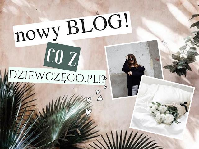 Nowy blog? Co z Dziewczęco.pl!?