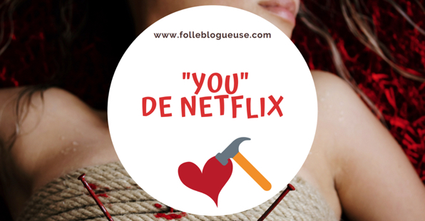 critique, série, netflix, you, addict, accro, avis, folle blogueuse