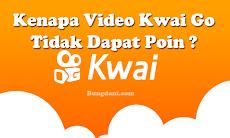 Inilah Penyebab Video Kwai Go Tidak Dapat Poin