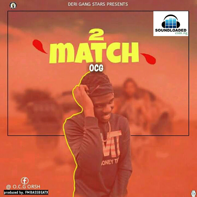 "Deri Gang Star Presents  Rapper, songwriter and Entertainer   OCG, came along with Issa Dupe Song  he titled it 2Match in the long side of Ogbono Soup in Collaborating   with Talisman, OCG returns back with a  new impressive single  ""2 Match"", produced by FmbassBeatx .  Mixed and Mastered by FmbassBeatx ."