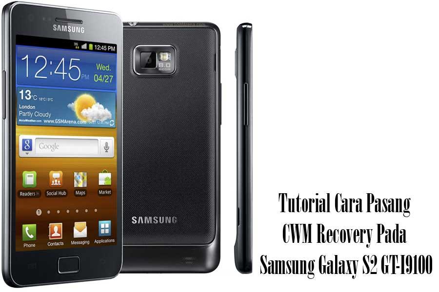 Tutorial Cara Pasang CWM Recovery Pada Samsung Galaxy S2 GT-I9100