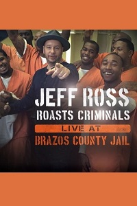 Watch Jeff Ross Roasts Criminals: Live at Brazos County Jail Online Free in HD