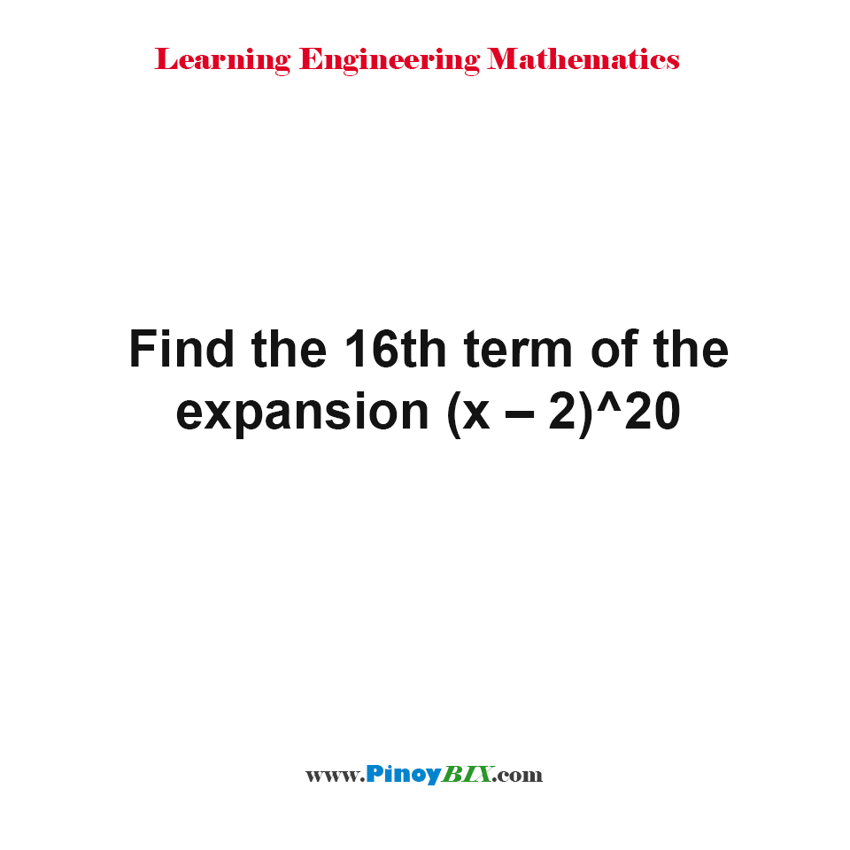 Find the 16th term of the expansion (x – 2)^20.