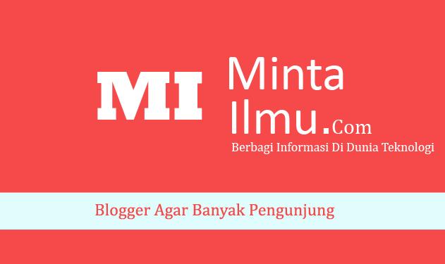 Menjadikan Blogger Agar Banyak Pengunjung Dengan Cepat MINTA ILMU