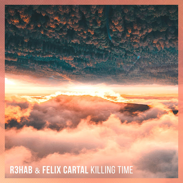 R3hab & Felix Cartal - Killing Time - Single Cover